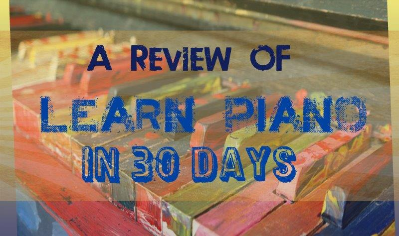 """""""Learn Piano in 30 Days"""" Review:  Affordable Piano Lessons For Absolute Beginners Online in 2017"""