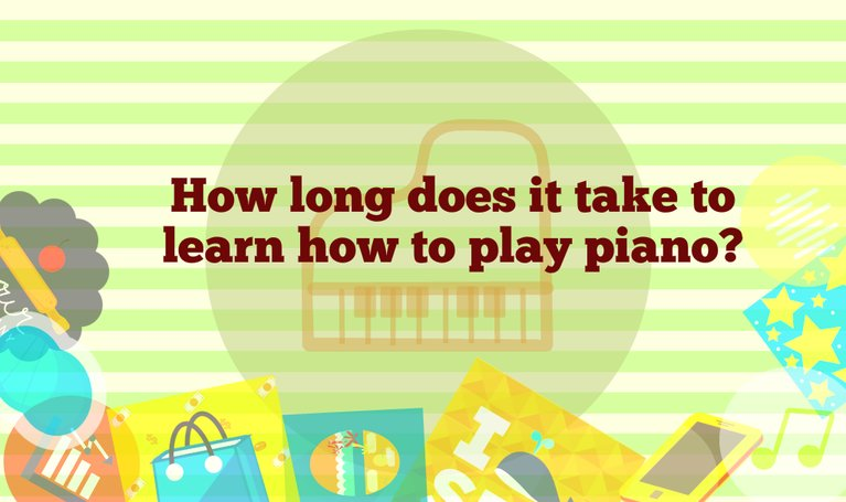 How Long Does It Take To Learn Piano – Weeks? Months? Years?