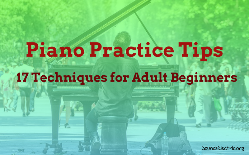17 Piano Practice Tips for Adults – A Must Read Guide