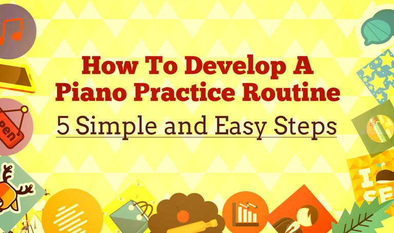 5 Easy and Simple Steps to Develop a Piano Practice Routine