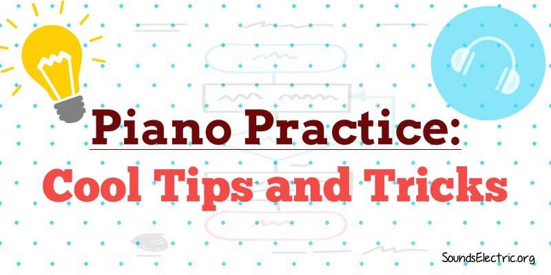 Piano Practice: Read These Cool Piano Tips and Tricks!
