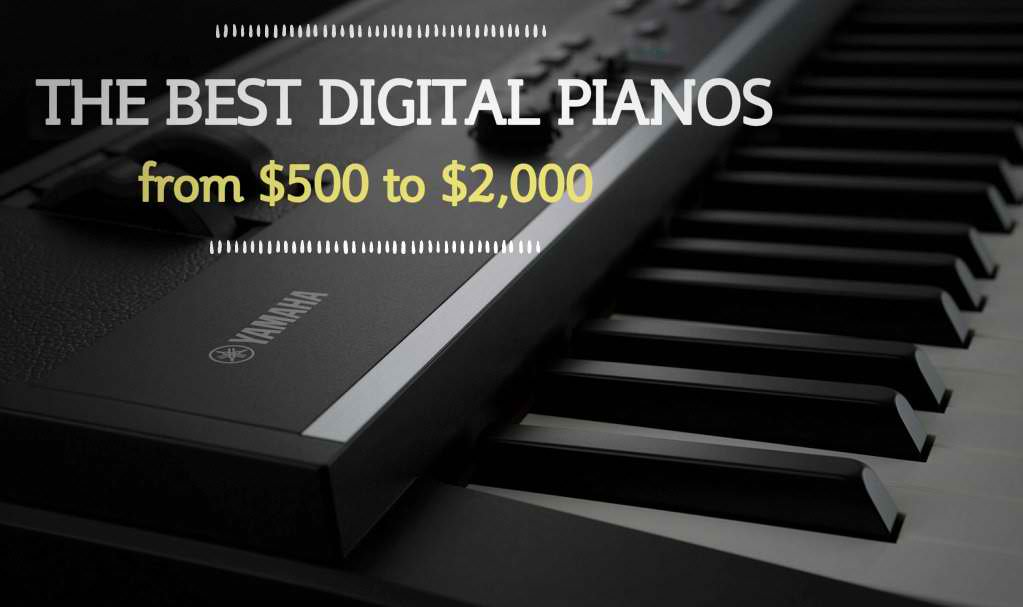 Digital Piano Buying Guide: 2017's Best Digital Pianos Under $2000 (But Above $500)