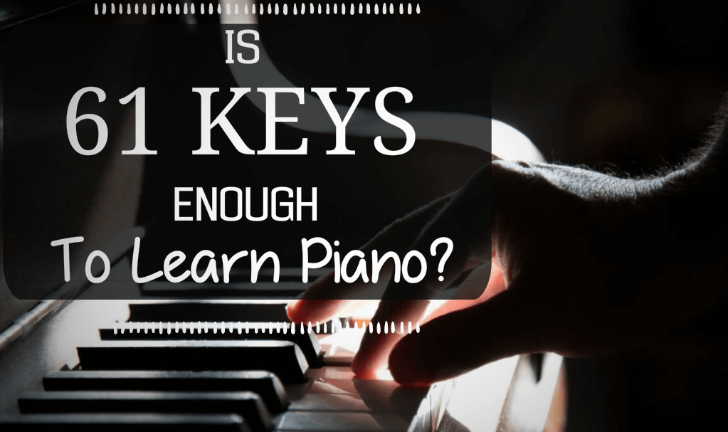 Is 61 Keys Enough To Learn Piano?